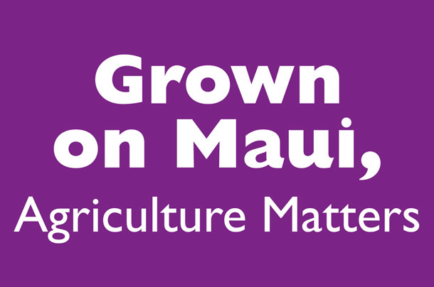 Grown on Maui, Agriculture Matters